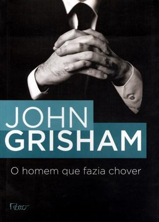 O Homem Que Fazia Chover - John Grisham