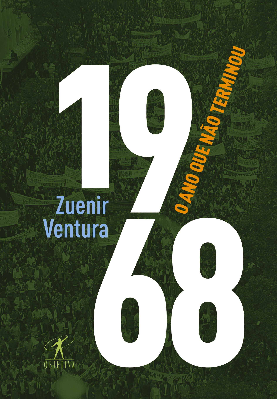 1968 o Ano Que Não Terminou - Zuenir Ventura