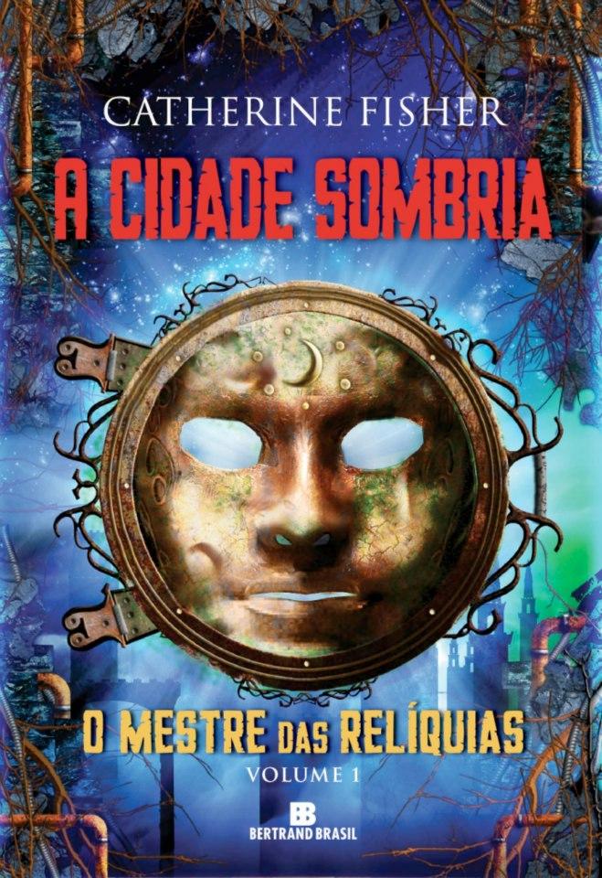 A Cidade Sombria - o Mestre das Relíquias - Livro 1 - Catherine Fisher