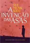 A Invenção das Asas - Sue Monk Kidd