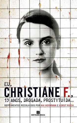 Eu, Christiane F., Treze Anos, Drogada, Prostituída... - Kai Hermann e Horst Rieck