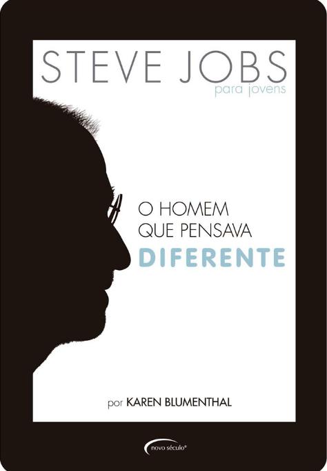 Steve Jobs: o Homem Que Pensava Diferente - Karen Blumenthal