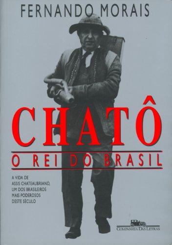 Chatô o Rei do Brasil - Fernando Morais