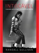 Intocável - a Estranha Vida e a Trágica Morte de Michael Jackson - Randall Sullivan