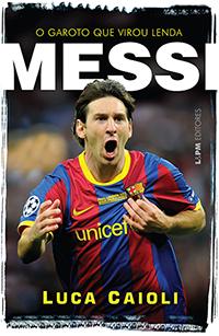 Messi o Garoto Que Virou Lenda - Luca Caioli