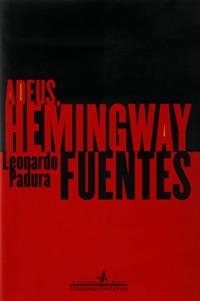 Adeus, Hemingway - Leonardo Padura Fuentes