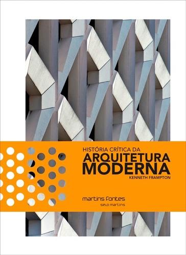 História Crítica da Arquitetura Moderna - Kenneth Frampton