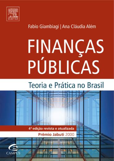 Finanças Públicas - Teoria e Prática no Brasil - Fabio Giambiagi / Ana Cláudia Além