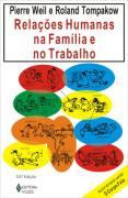 Relações Humanas na Família e no Trabalho - Pierre Weil