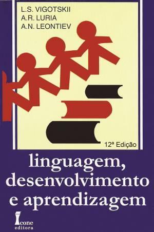 Linguagem, Desenvolvimento e Aprendizagem - Vigotskii / Luria / Leontiev