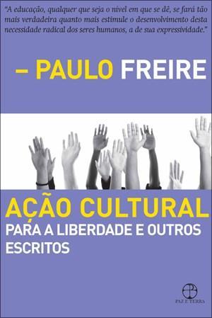 Ação Cultural para a Liberdade e Outros Escritos - Paulo Freire