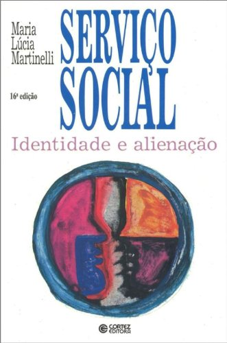 Serviço Social Identidade e Alienação - Maria Lúcia Martinelli