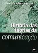 História das Teorias da Comunicação - Armand e Michèle Mattelart